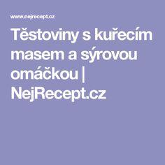 Těstoviny s kuřecím masem a sýrovou omáčkou | NejRecept.cz