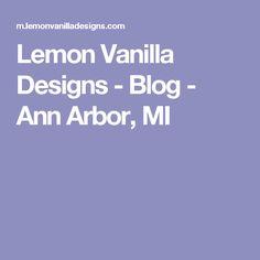 Lemon Vanilla Designs - Blog - Ann Arbor, MI