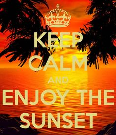 KEEP CALM AND Enjoy the Sunset. Another original poster design created with the Keep Calm-o-matic. Buy this design or create your own original Keep Calm design now. Cant Keep Calm, Stay Calm, Keep Calm And Love, Keep Calm Posters, Keep Calm Quotes, Sunset Quotes, Beach Quotes, Keep Calm Signs, Quotes About Everything
