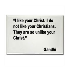 ~Gandhi Isn't that a sad truth...  A big reason I don't care for organized religion... The people.