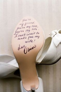 So cute! Husband writes on the shoe the night before and the next morning the bride gets to read it! Or the maid of honor could write on one, too! Or the bride could write on the bridesmaids shoes. Awesome.