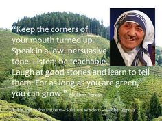 Keep The Corners of Your Mouth Turned Up. Mother Theresa Quotes, Mother Teresa, Happy Thoughts Quotes, Grammar Quotes, Saint Teresa Of Calcutta, You Say It Best, Inspirational Leaders, My Family History, Clever Quotes