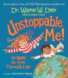 Unstoppable Me!: 10 Ways to Soar Through Life - Following in the footsteps of Dr. Wayne Dyer's first children's book, the bestseller Incredible You! this work goes even further toward expressing Wayne's positive message for children. In Unstoppable Me!       The 10 important lessons in this book include the value of taking risks, dealing with stress and anxiety, and learning to enjoy each moment.