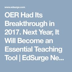 OER Had Its Breakthrough in Next Year, It Will Become an Essential Teaching Tool - EdSurge News Teaching Tools, Higher Education, Essentials, News, Teacher Tools, Teaching Aids