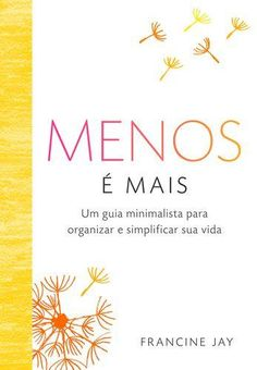 Livro Menos E Mais – Jay, Francine – ISBN: 8563277774 Mudou minha visão de vida