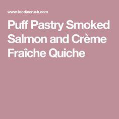 Puff Pastry Smoked Salmon and Crème Fraîche Quiche