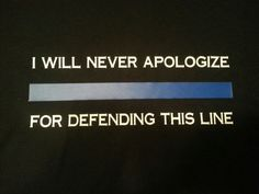 Thin Blue Line - Never Apologize - Police Shirts - Law Enforcement Support - Defend The Line - Cop Gift by GeoDreams on Etsy Thin Line, Thin Blue Lines, Gifts For Cops, Police Quotes, Support Law Enforcement, Police Shirts, Blue And Silver, Never