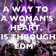 [The way to my heart is through EDM. You don't like EDM? Sorry, I won't go on any road trip with you] Edm Quotes, Rave Quotes, Music Quotes, Edm Music Festivals, Rave Festival, Rave Couple, Electro Threads, Rave Music, A State Of Trance