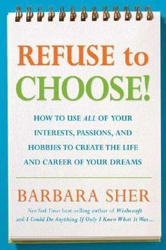 Read Online Refuse to Choose!: Use All of Your Interests, Passions, and Hobbies to Create the Life and Career of Your Dreams, Author Barbara Sher Books You Should Read, Books To Read, Malcolm Gladwell, Career Counseling, Motivational Speeches, Feeling Overwhelmed, Book Lists, New York Times, Reading Online