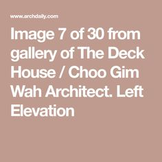 Image 7 of 30 from gallery of The Deck House / Choo Gim Wah Architect. Left Elevation