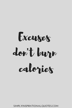 Excuses don't burn calories fitness quote