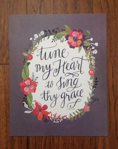 Tune My Heart to Sing Thy Grace come thou fount art by Makewells