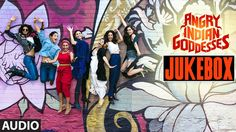 Angry Indian Goddesses (Full Album) Jukebox | T-Series