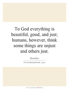 to-god-everything-is-beautiful-good-and-just-humans-however-think-some-things-are-unjust-and-others-quote-1.jpg (620×800)