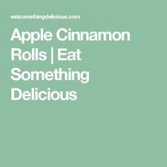 Apple Cinnamon Rolls | Eat Something Delicious