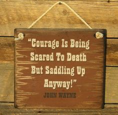 Courage Is Being Scared To DeathJohn Wayne by CowboyBrandFurniture, $35.00