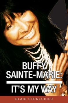 Buffy Sainte-Marie is a symbol of the free expression movement of the 1960s and her powerful songs inspired countless people seeking hope and change. Blair Stonechild seeks to bring together the many facets of a remarkable life, and to develop a sense of the woman behind it all. He also traces some of the tumultuous history of the Cree people, and offers a   view into the impoverished Saskatchewan reserve where Sainte-Marie was born, and the story and context of its Native culture. Buffy Sainte Marie, First Nations, My Way, Nonfiction, 1960s, Change, Culture, Songs, Inspired