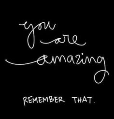 "If you haven't been told today ""You are amazing! Remember that, and you will always be!"" #positivity #quote"