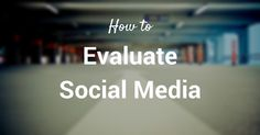 5 Unique Ways to Measure and Evaluate Social Media Campaign