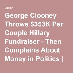 George Clooney Throws $353K Per Couple Hillary Fundraiser - Then Complains About Money in Politics | MRCTV