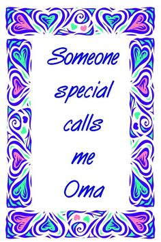 oma quotes and sayings | Someone special calls me Oma. This is one of my greatest pleasures in ...