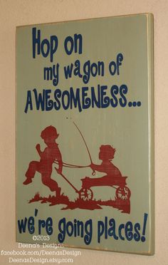 Hop On My Wagon Of AWESOMENESS....We're Going Places - Distressed Wall Decor, Custom Wood Sign, Hand Painted Wooden Wall Hanging - Sage