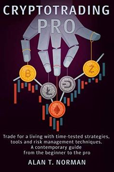 CRYPTOTRADING PRO: Trade for a Living with Time-tested Strategies, Tools and Risk Management Techniques, Contemporary Guide from the Beginner to the Pro Author : Alan T. Norman Pages : 297 pages Publisher : Independently published Language : English Norman, Cryptocurrency Trading, Cryptocurrency News, Time Tested, Risk Management, Trading Strategies, Way To Make Money, Blockchain, Investing