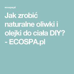 Jak zrobić naturalne oliwki i olejki do ciała DIY? - ECOSPA.pl