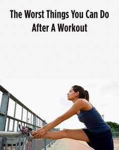 The Worst Things You Can Do After A Workout