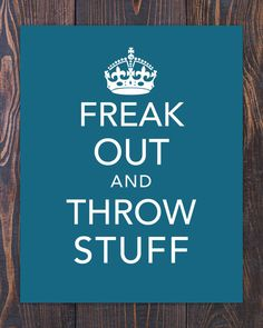 PRINTABLE Keep Calm Parody Freak Out and Throw Stuff by Earmark, $7.99