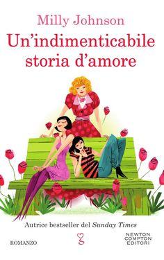 Titolo:  Un'indimenticabile storia d'amore Autrice:  Milly Johnson Casa Editrice:  Newton Compton Genere:  Romance Formato:  ebook e ...