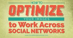 VIsual Content is where it's at... How to Optimize your Image to work across multiple SM channels via @smexaminer #SocialMedia #Marketing