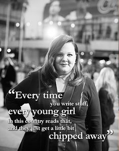 """...we tear down women in this country for all these superficial reasons..."" ~Actress Melissa McCarthy"