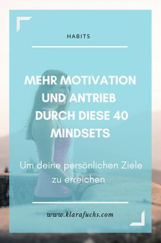 Motivation gesucht? Hier gibt's einen Motivationsboost für dich! 40 Mindsets für mehr Power und Motivation. www.klarafuchs.com Persönlichkeitsentwicklung. Persönliche Ziele.  Mental training. Mental fitness. #mindsets #motivation #ziele