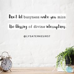 """Don't let busyness make you miss the blessing of divine interruptions."" Lysa TerKeurst // Crazy busy lately? CLICK for a powerful reminder if you've missed the joy of pausing."