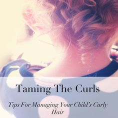 Tips for how to take care of your kids' curly hair. Great for Mom's that don't have a clue how to manage the mane.