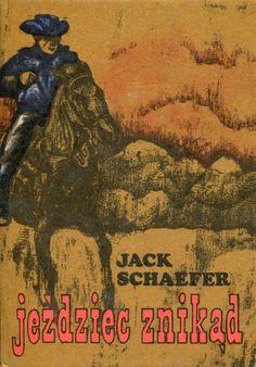"""""""Jeździec znikąd"""" (Shane) Jack Schaefer Translated by Jadwiga Olędzka Cover by Zofia Konarska Book series Z kogutem Published by Wydawnictwo Iskry 1976"""