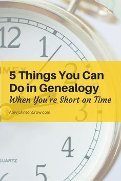5 Things You Can Do in Genealogy When You're Short on Time  We don't always have hours to spend. These 5 activities can be done when you have a spare 15 minutes. Every bit of progress helps!