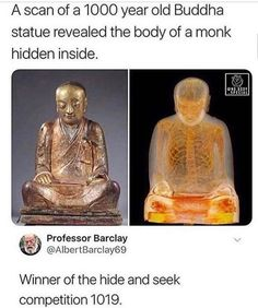 A scan of a 1000 year old Buddha statue revealed the body of a monk hidden inside. « Professor Barclay Winner of the hide and seek competition - iFunny :) All Meme, Stupid Funny Memes, Bruh Meme, Funny Stuff, Memes Humor, Fuuny Memes, Weird Facts, Fun Facts, Rasengan Vs Chidori