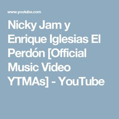Nicky Jam y Enrique Iglesias El Perdón [Official Music Video YTMAs] - YouTube