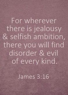 "Couple Quotes : ""For wherever there is jealousy and selfish ambition, there you will find disorder and evil of every kind."" James Saved by Shelli Vasquez Great Quotes, Quotes To Live By, Me Quotes, Inspirational Quotes, Envy Quotes Truths, Qoutes, Wisdom Quotes, Jealousy Quotes, Amor"