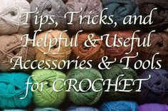 I created a long list of tips, tricks and useful accessories and tools every crocheter should know. It has many tutorials and cool ideas.