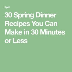 30 Spring Dinner Recipes You Can Make in 30 Minutes or Less