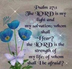 My light, my salvation, my strength! Whom shall I fear?