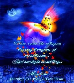 """Quote from the poem Angel of Valentine Days & Nights:  """"Now come the whispers bearing bouquets of moonbeams and sunlight tremblings."""" ~ Aberjhani (pub in The River of Winged Dreams and Journey through the Power of the Rainbow)  Art graphic by Butterfly & Sun Poetry & Poets Haven  Beauty Haiku Color"""