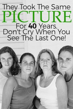 These sisters documented their journey for 40 years. See their images for 4 decades. there's no reason to cry - it's just a pc of them older.