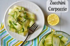 The Perfect Summer Side Dish: Zucchini Carpaccio - lemon and oil and seasoning.....Maryalice's version of perfect! Might add in some garlic too.....