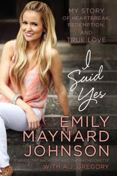 I Said Yes : my story of heartbreak, redemption, and true love by Emily Maynard