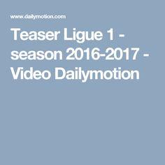Teaser Ligue 1 - season 2016-2017 - Video Dailymotion Teaser, Soccer News, Seasons, Seasons Of The Year
