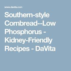 Southern-style Cornbread--Low Phosphorus - Kidney-Friendly Recipes - DaVita